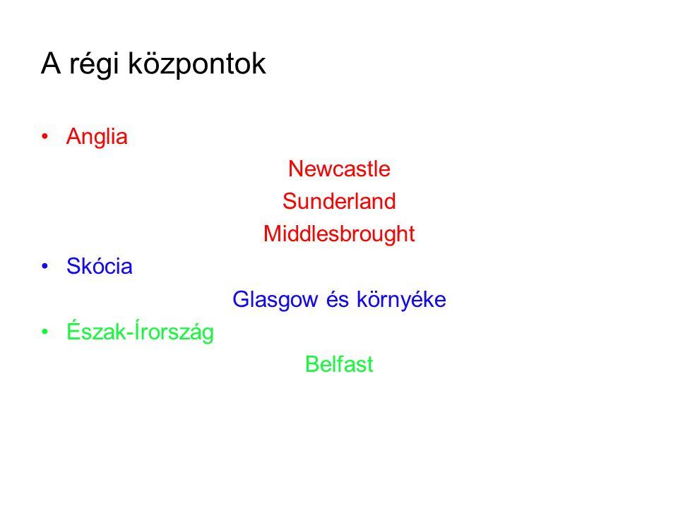A régi központok Anglia Newcastle Sunderland Middlesbrought Skócia Glasgow és környéke Észak-Írország Belfast