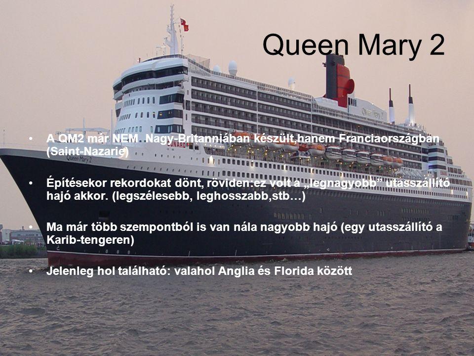 """Queen Mary 2 A QM2 már NEM Nagy-Britanniában készült,hanem Franciaországban (Saint-Nazarie) Építésekor rekordokat dönt, röviden:ez volt a """"legnagyobb utasszállító hajó akkor."""