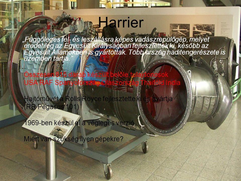 """Harrier """"Függőleges fel- és leszállásra képes vadászrepülőgép, melyet eredetileg az Egyesült Királyságban fejlesztettek ki, később az Egyesült Államokban is gyártottak."""