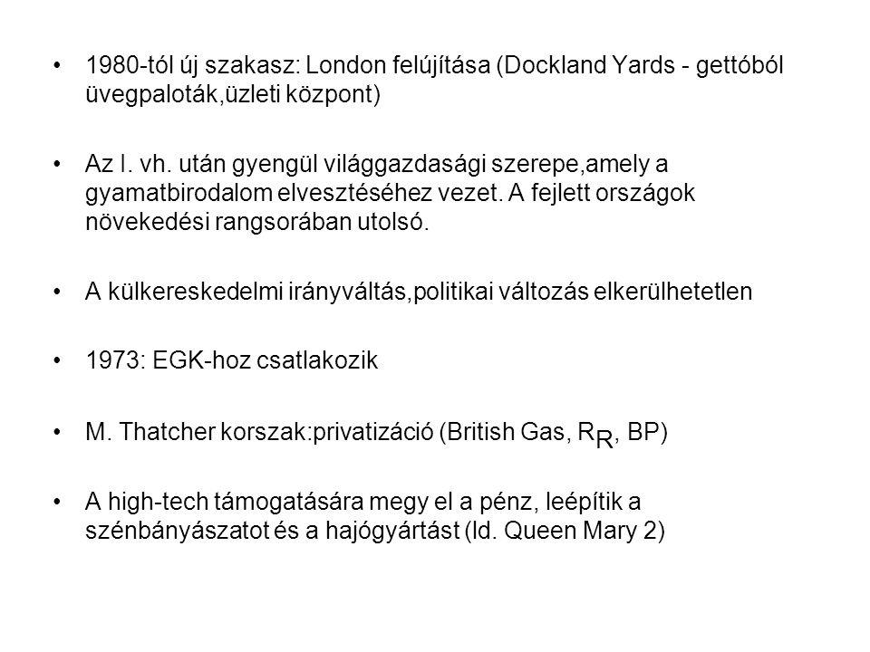 1980-tól új szakasz: London felújítása (Dockland Yards - gettóból üvegpaloták,üzleti központ) Az I.