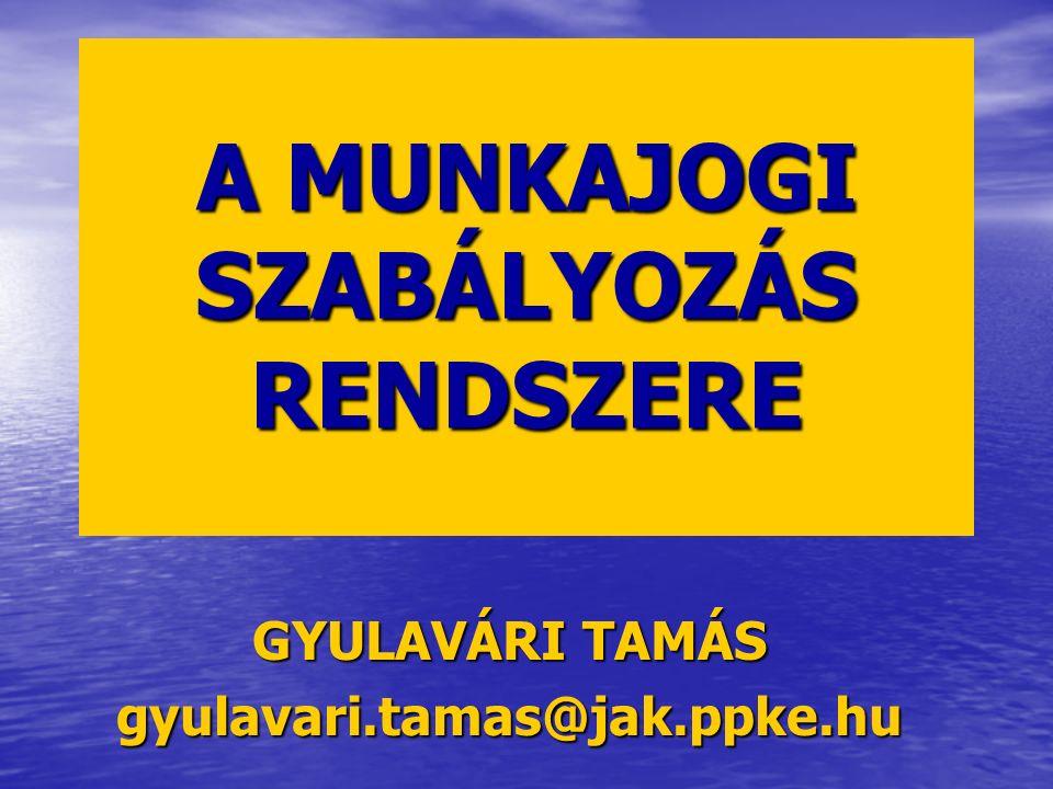 A MUNKAJOGI SZABÁLYOZÁS RENDSZERE GYULAVÁRI TAMÁS gyulavari.tamas@jak.ppke.hu