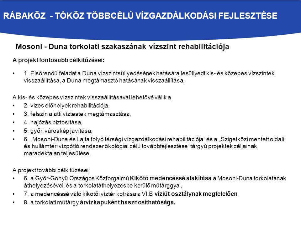 RÁBAKÖZ - TÓKÖZ TÖBBCÉLÚ VÍZGAZDÁLKODÁSI FEJLESZTÉSE A projekt fontosabb célkitűzései: 1. Elsőrendű feladat a Duna vízszintsüllyedésének hatására lesü