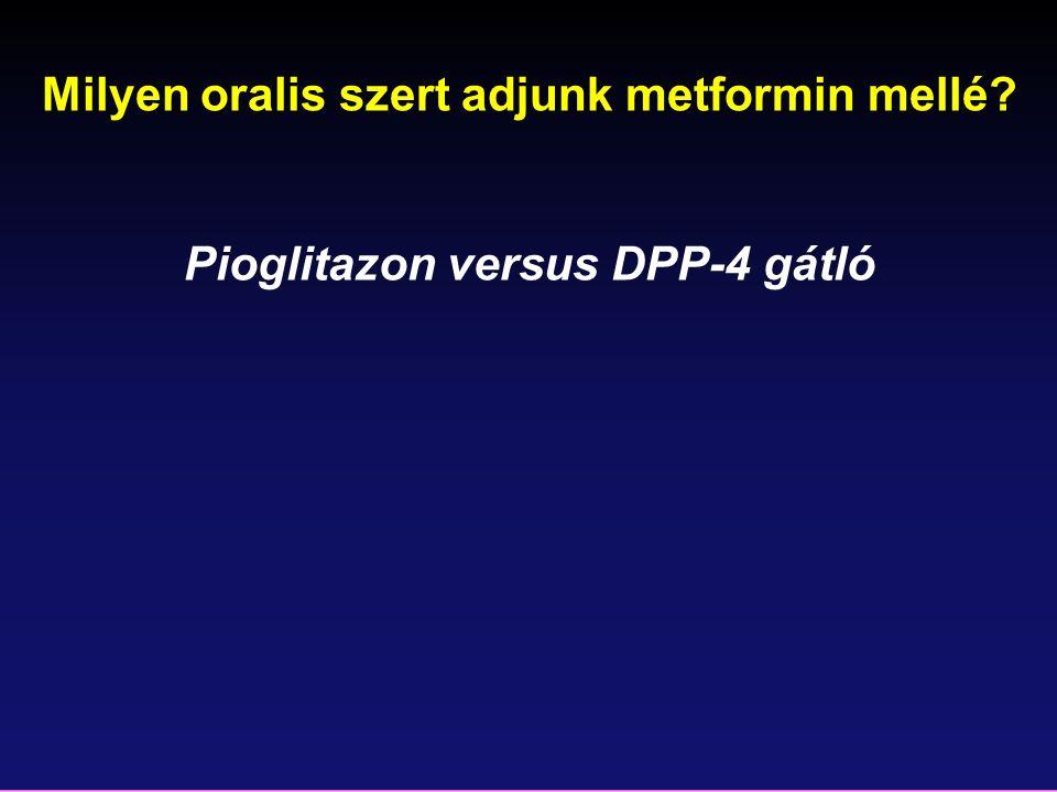 Milyen oralis szert adjunk metformin mellé? Pioglitazon versus DPP-4 gátló