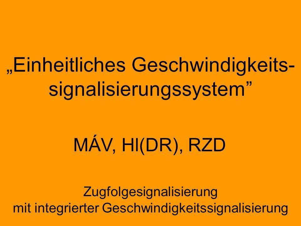"""""""Einheitliches Geschwindigkeits- signalisierungssystem"""" Zugfolgesignalisierung mit integrierter Geschwindigkeitssignalisierung MÁV, Hl(DR), RZD"""