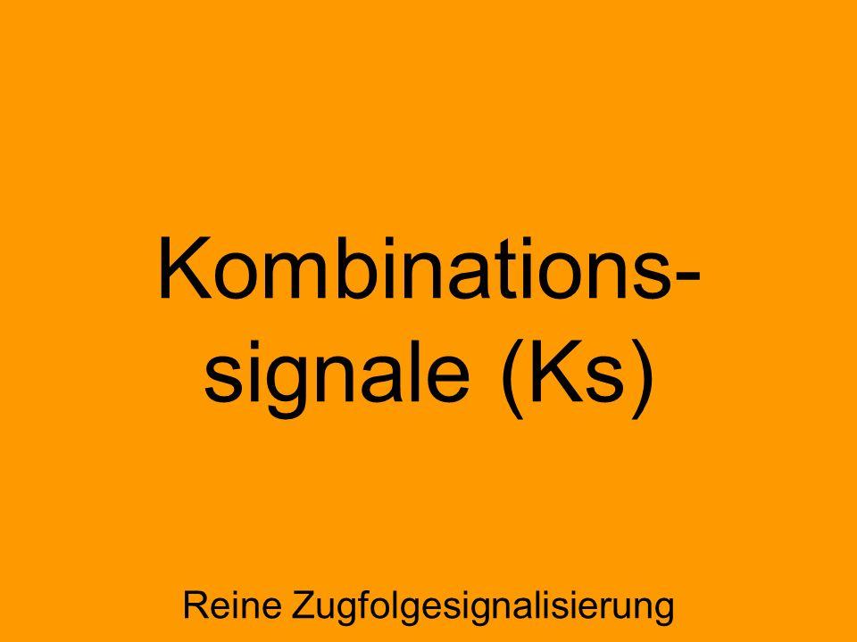 Kombinations- signale (Ks) Reine Zugfolgesignalisierung