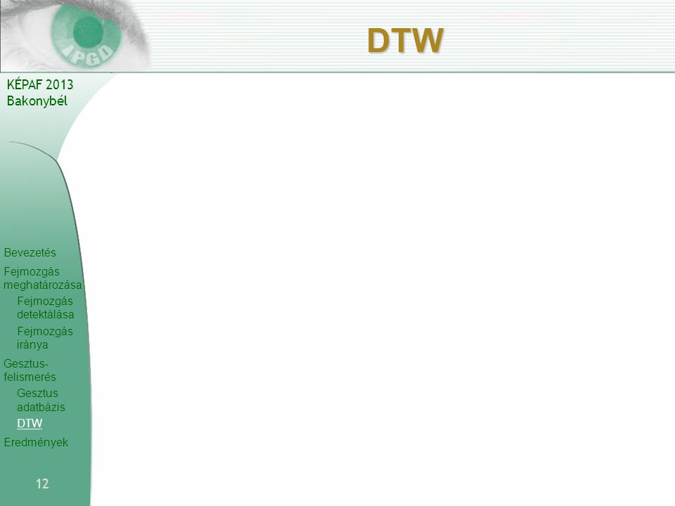 Bevezetés Fejmozgás meghatározása Fejmozgás detektálása Fejmozgás iránya Gesztus- felismerés Gesztus adatbázis DTW Eredmények KÉPAF 2013 Bakonybél DTW 12