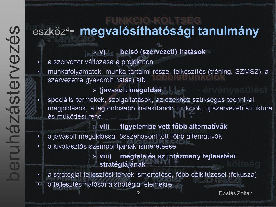 beruházástervezés 23 Rostás Zoltán eszköz 4 - megvalósíthatósági tanulmány »v)belsõ (szervezeti) hatások a szervezet változása a projektben munkafolyamatok, munka tartalmi része, felkészítés (tréning, SZMSZ), a szervezetre gyakorolt hatás) stb.