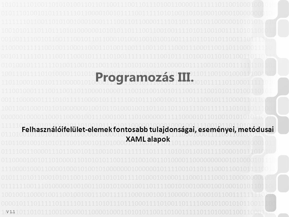 V 1.1 Programozás III. Felhasználóifelület-elemek fontosabb tulajdonságai, eseményei, metódusai XAML alapok