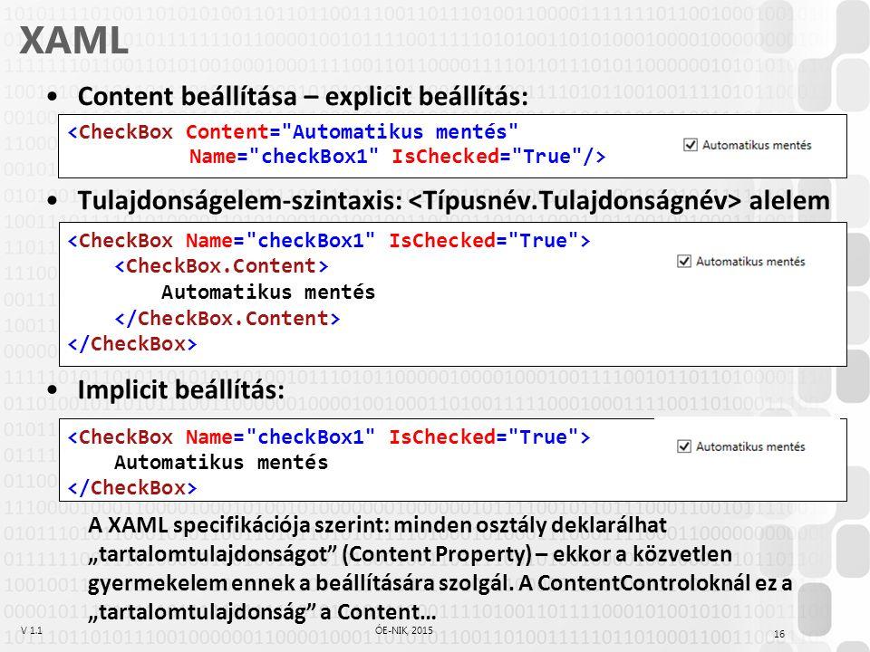 """V 1.1ÓE-NIK, 2015 XAML Content beállítása – explicit beállítás: Tulajdonságelem-szintaxis: alelem Implicit beállítás: A XAML specifikációja szerint: minden osztály deklarálhat """"tartalomtulajdonságot (Content Property) – ekkor a közvetlen gyermekelem ennek a beállítására szolgál."""