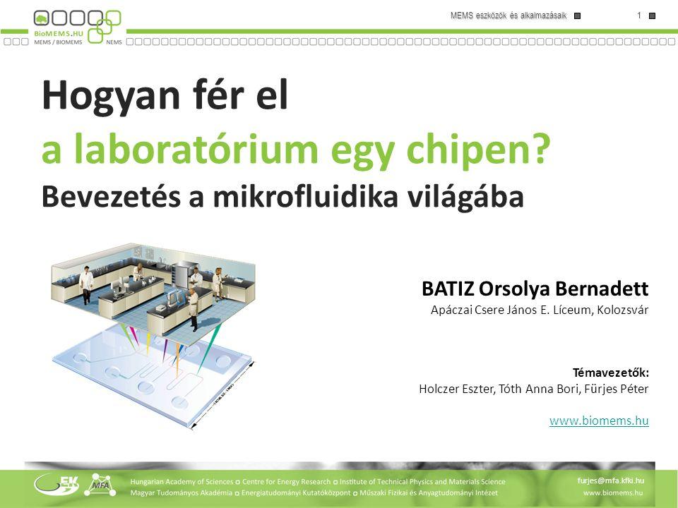 1 MEMS eszközök és alkalmazásaik furjes@mfa.kfki.hu BATIZ Orsolya Bernadett Apáczai Csere János E.