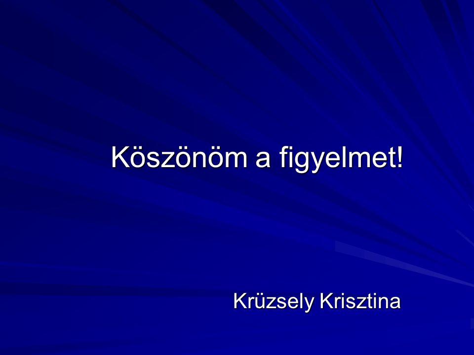 Köszönöm a figyelmet! Köszönöm a figyelmet! Krüzsely Krisztina Krüzsely Krisztina