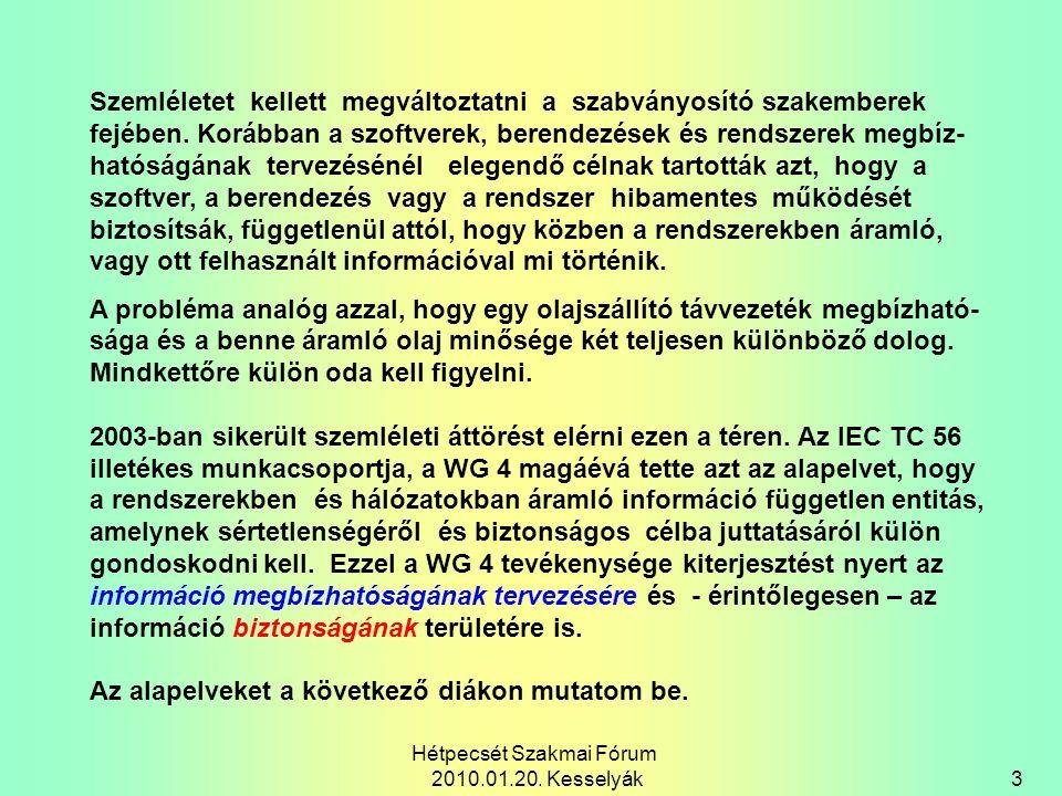 Hétpecsét Szakmai Fórum 09.05.20 Kesselyák 4 Information - as a newly emerged entity for dependability assurance Statements: 1.