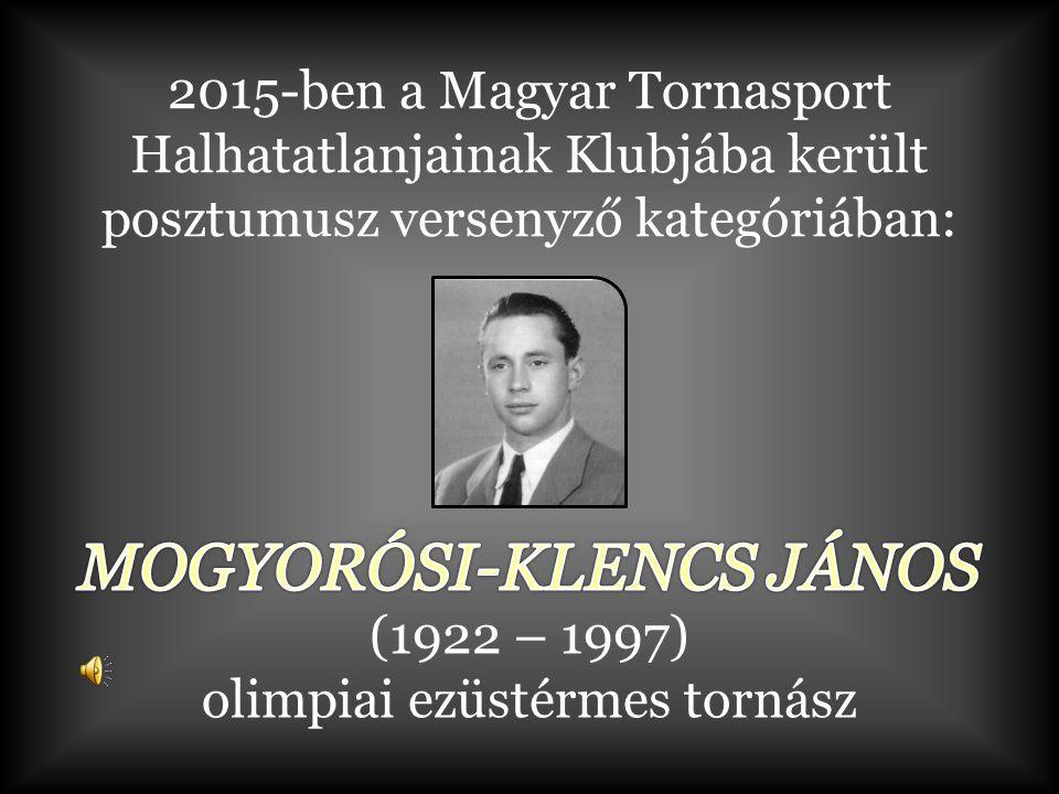 (1922 – 1997) olimpiai ezüstérmes tornász 2015-ben a Magyar Tornasport Halhatatlanjainak Klubjába került posztumusz versenyző kategóriában: