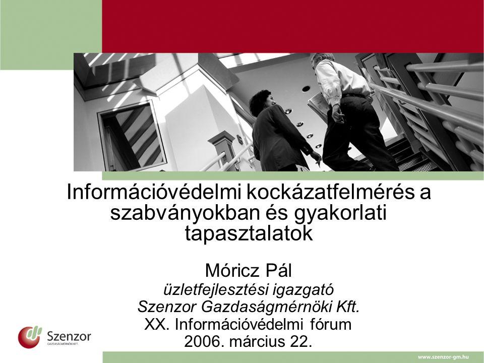 Móricz Pál üzletfejlesztési igazgató Szenzor Gazdaságmérnöki Kft. XX. Információvédelmi fórum 2006. március 22. Információvédelmi kockázatfelmérés a s