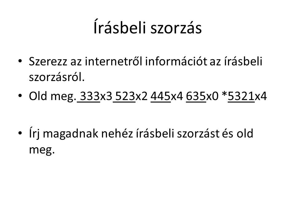 Írásbeli szorzás Szerezz az internetről információt az írásbeli szorzásról. Old meg. 333x3 523x2 445x4 635x0 *5321x4 Írj magadnak nehéz írásbeli szorz