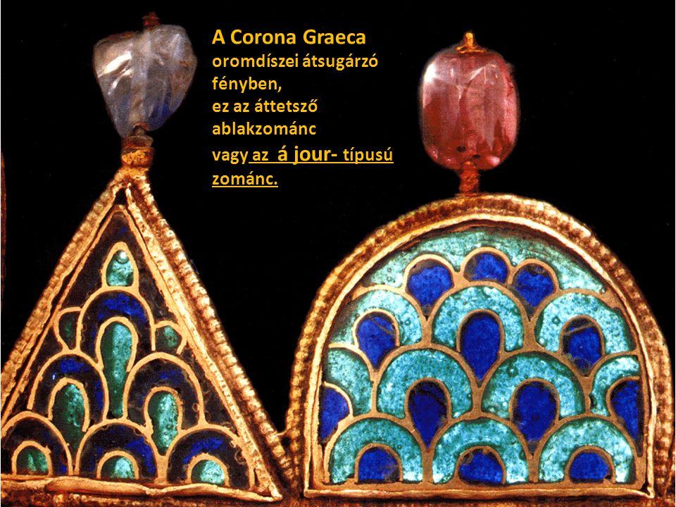 A Corona Graeca oromdíszei átsugárzó fényben, ez az áttetsző ablakzománc vagy az á jour- típusú zománc.