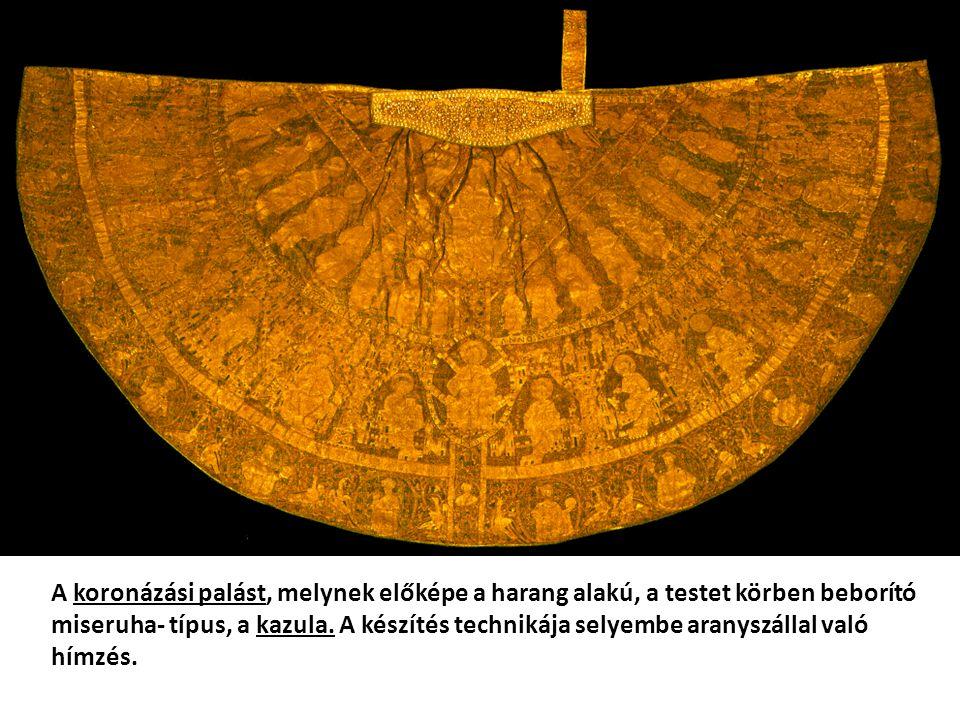 A koronázási palást, melynek előképe a harang alakú, a testet körben beborító miseruha- típus, a kazula. A készítés technikája selyembe aranyszállal v