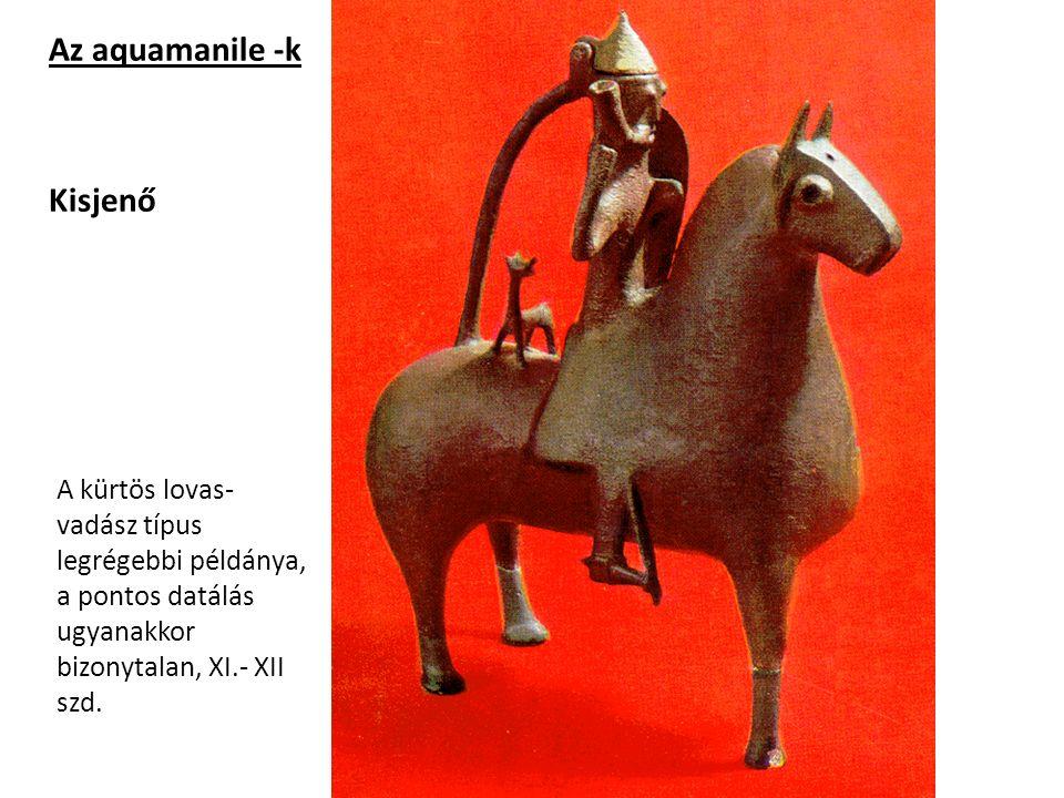 Kisjenő Az aquamanile -k A kürtös lovas- vadász típus legrégebbi példánya, a pontos datálás ugyanakkor bizonytalan, XI.- XII szd.