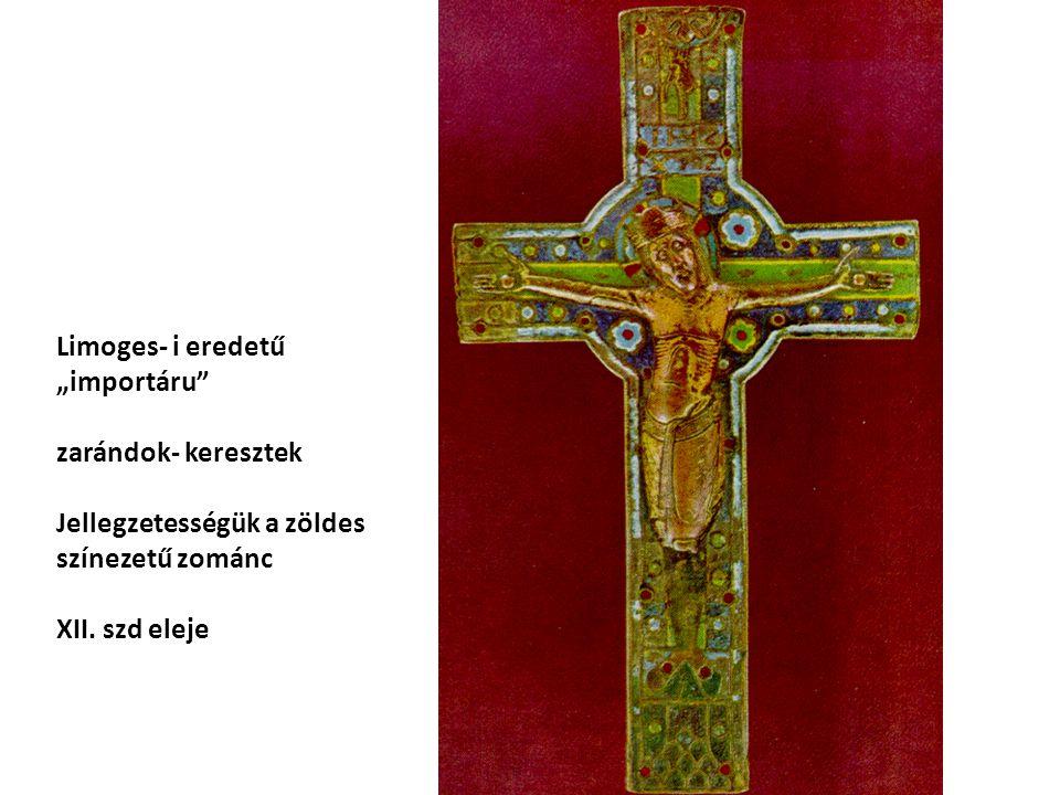 """Limoges- i eredetű """"importáru"""" zarándok- keresztek Jellegzetességük a zöldes színezetű zománc XII. szd eleje"""