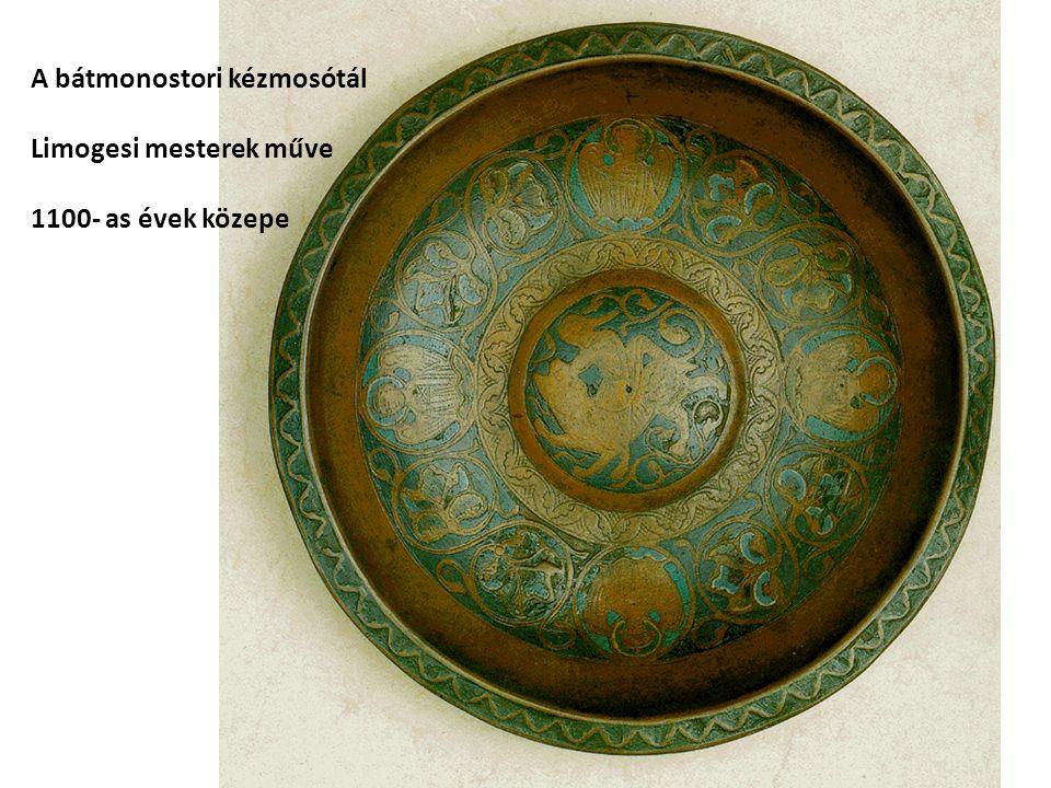 A bátmonostori kézmosótál Limogesi mesterek műve 1100- as évek közepe