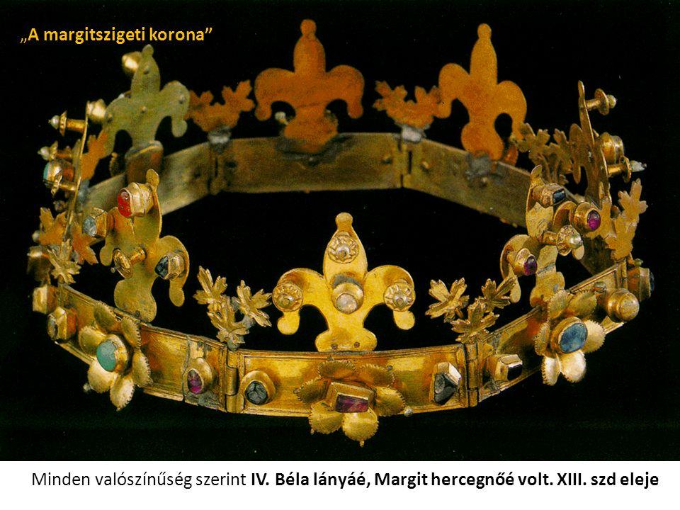 """""""A margitszigeti korona"""" Minden valószínűség szerint IV. Béla lányáé, Margit hercegnőé volt. XIII. szd eleje"""