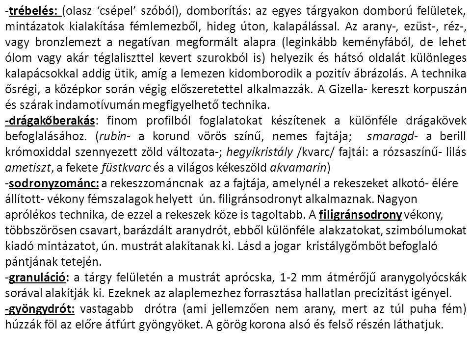 A Gizella- kereszt : Trébelt, domborított aranylemez, rekeszzománc és drágakő- berakás A dedikációs felirat a felajánló Gizellát említi, egy kiváló átokformulát is tartalmaz, valamint utal a készítés idejére: 1006 és 1038 között.
