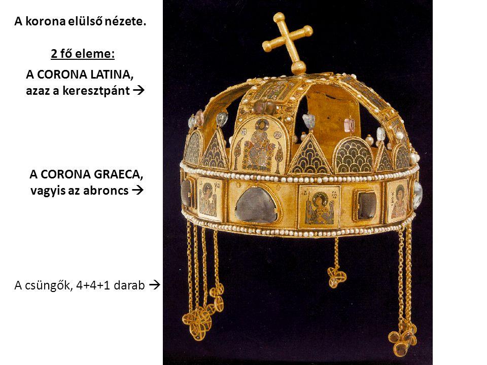 A korona elülső nézete. 2 fő eleme: A CORONA LATINA, azaz a keresztpánt  A CORONA GRAECA, vagyis az abroncs  A csüngők, 4+4+1 darab 