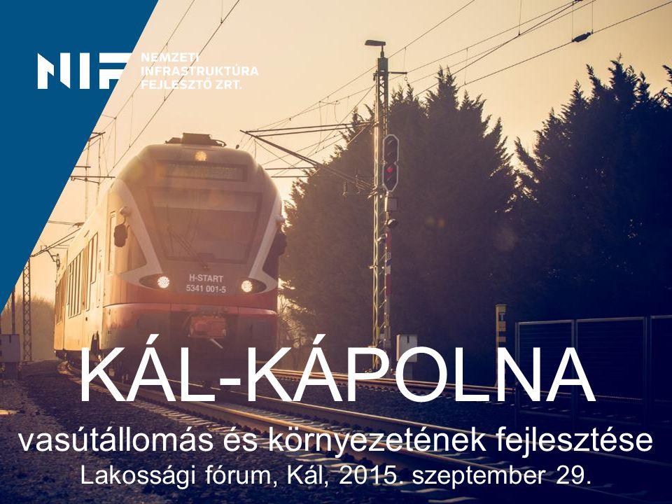 KÁL-KÁPOLNA vasútállomás és környezetének fejlesztése Lakossági fórum, Kál, 2015. szeptember 29.