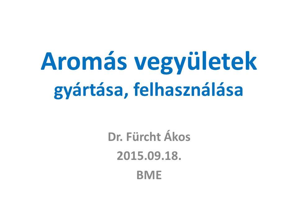 Aromás vegyületek gyártása, felhasználása Dr. Fürcht Ákos 2015.09.18. BME