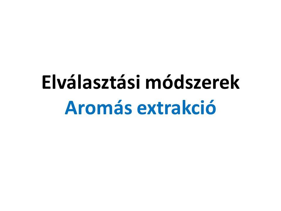 Elválasztási módszerek Aromás extrakció