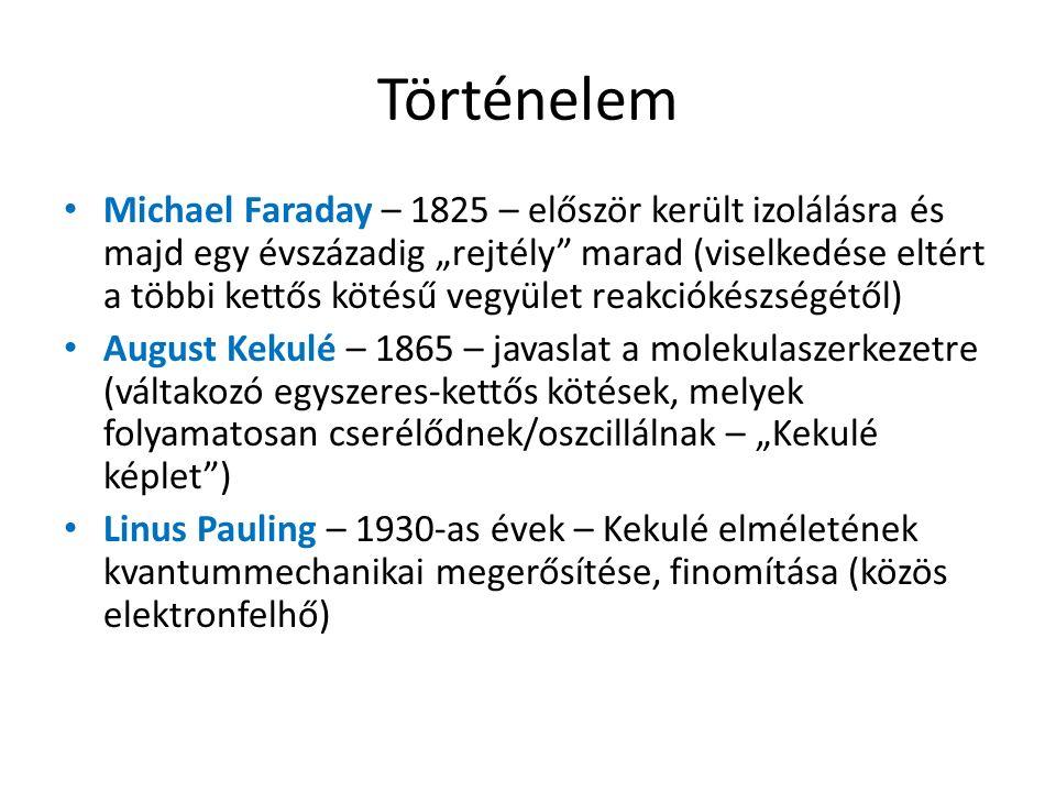 """Történelem Michael Faraday – 1825 – először került izolálásra és majd egy évszázadig """"rejtély"""" marad (viselkedése eltért a többi kettős kötésű vegyüle"""