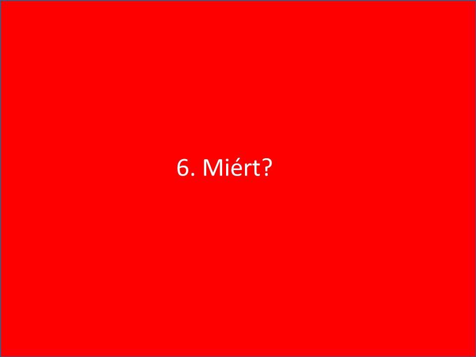 6. Miért?