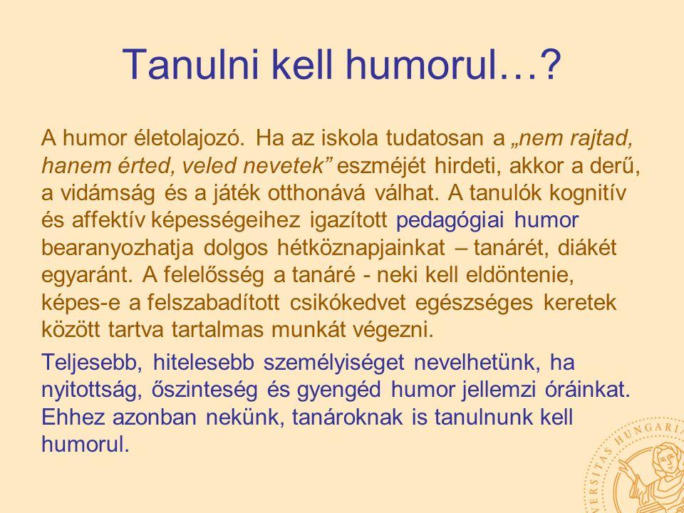 """Tanulni kell humorul…? A humor életolajozó. Ha az iskola tudatosan a """"nem rajtad, hanem érted, veled nevetek"""" eszméjét hirdeti, akkor a derű, a vidáms"""