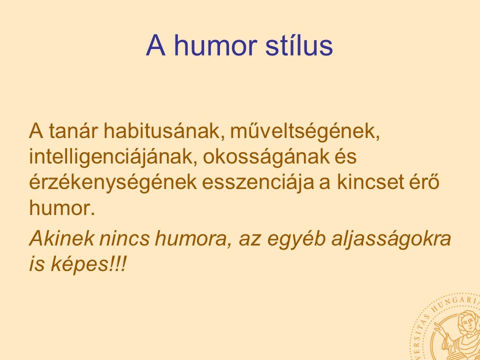 A humor stílus A tanár habitusának, műveltségének, intelligenciájának, okosságának és érzékenységének esszenciája a kincset érő humor. Akinek nincs hu