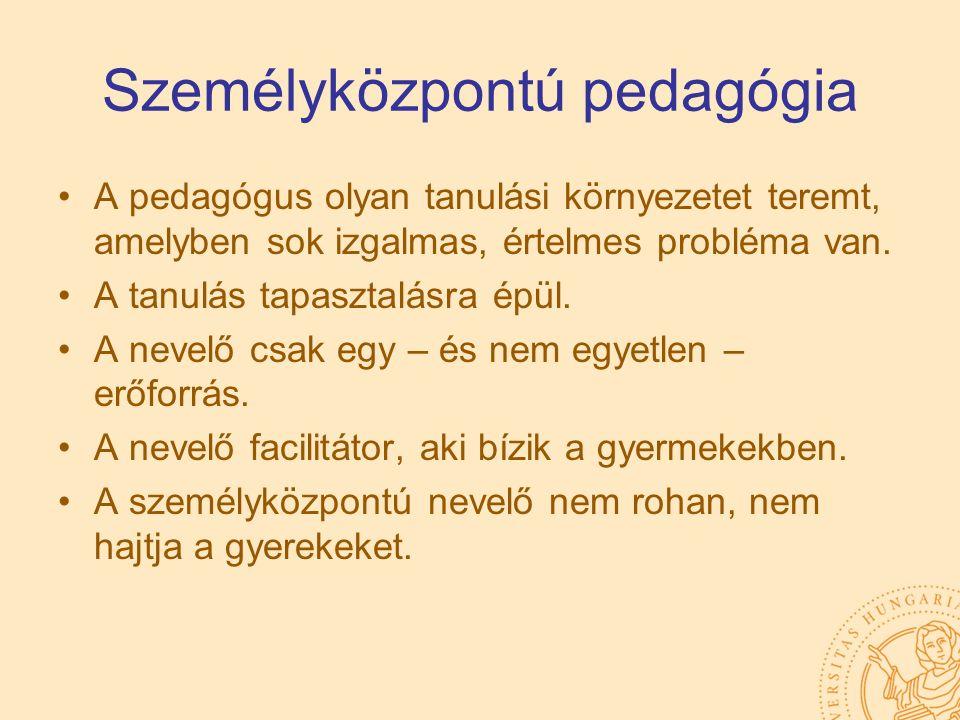 Személyközpontú pedagógia A pedagógus olyan tanulási környezetet teremt, amelyben sok izgalmas, értelmes probléma van. A tanulás tapasztalásra épül. A