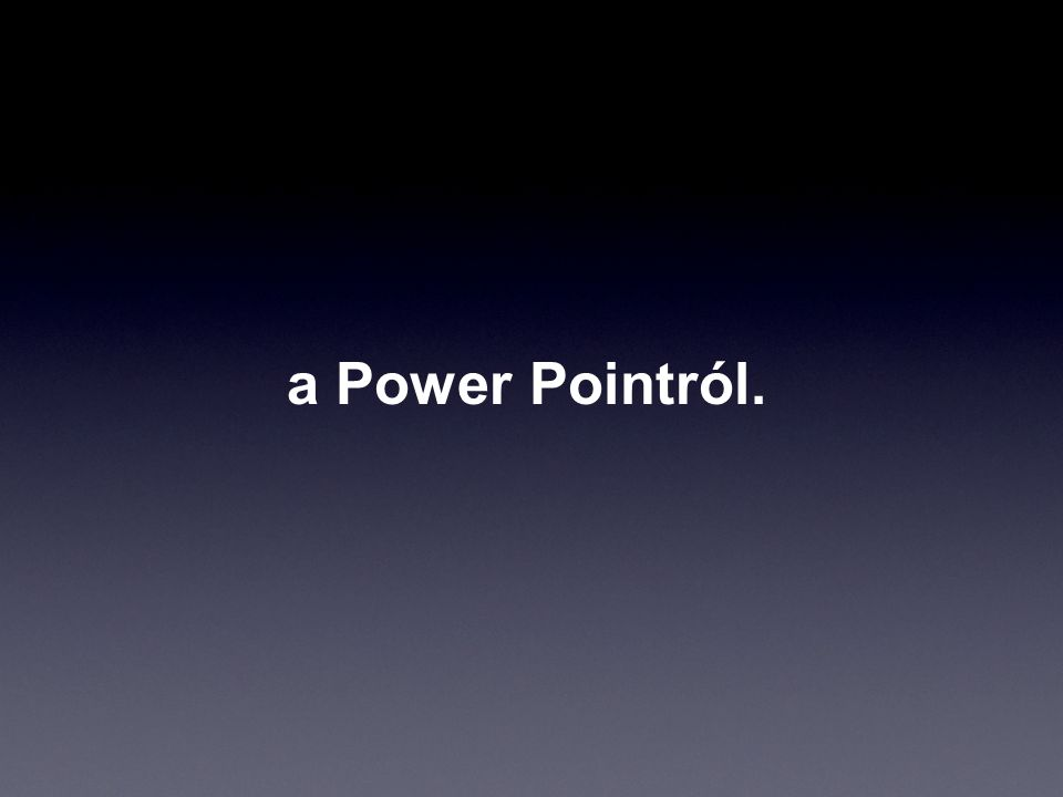 a Power Pointról.