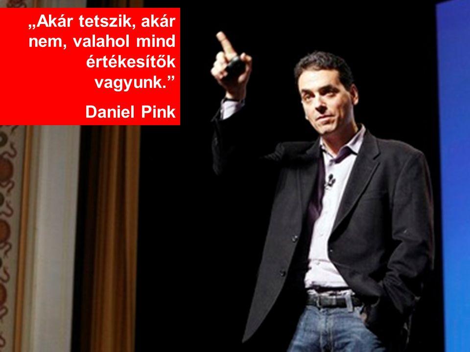 """""""Akár tetszik, akár nem, valahol mind értékesítők vagyunk."""" Daniel Pink"""