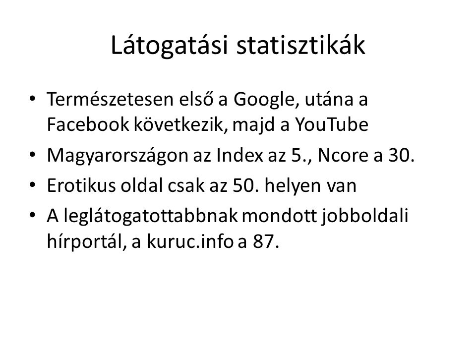 Látogatási statisztikák Természetesen első a Google, utána a Facebook következik, majd a YouTube Magyarországon az Index az 5., Ncore a 30.