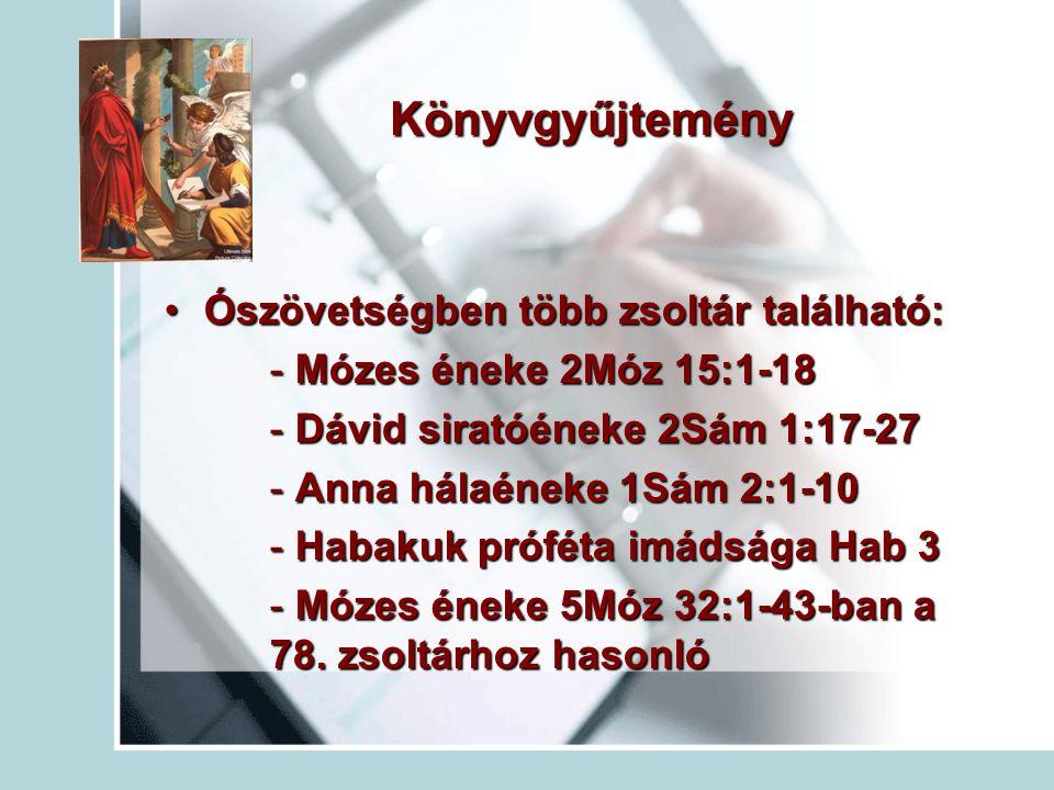 Könyvgyűjtemény Ószövetségben több zsoltár található:Ószövetségben több zsoltár található: - Mózes éneke 2Móz 15:1-18 - Dávid siratóéneke 2Sám 1:17-27