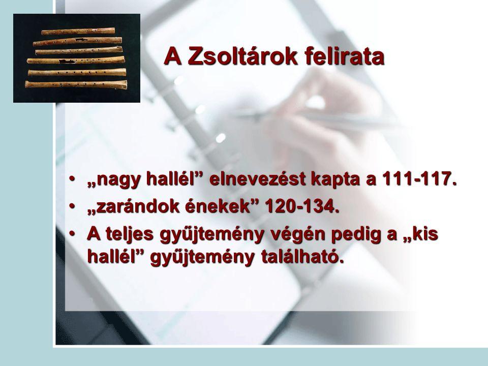 """A Zsoltárok felirata """"nagy hallél"""" elnevezést kapta a 111-117.""""nagy hallél"""" elnevezést kapta a 111-117. """"zarándok énekek"""" 120-134.""""zarándok énekek"""" 12"""