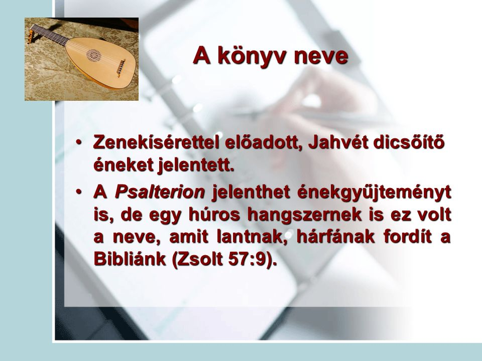 A könyv neve Zenekísérettel előadott, Jahvét dicsőítő éneket jelentett.Zenekísérettel előadott, Jahvét dicsőítő éneket jelentett. A Psalterion jelenth