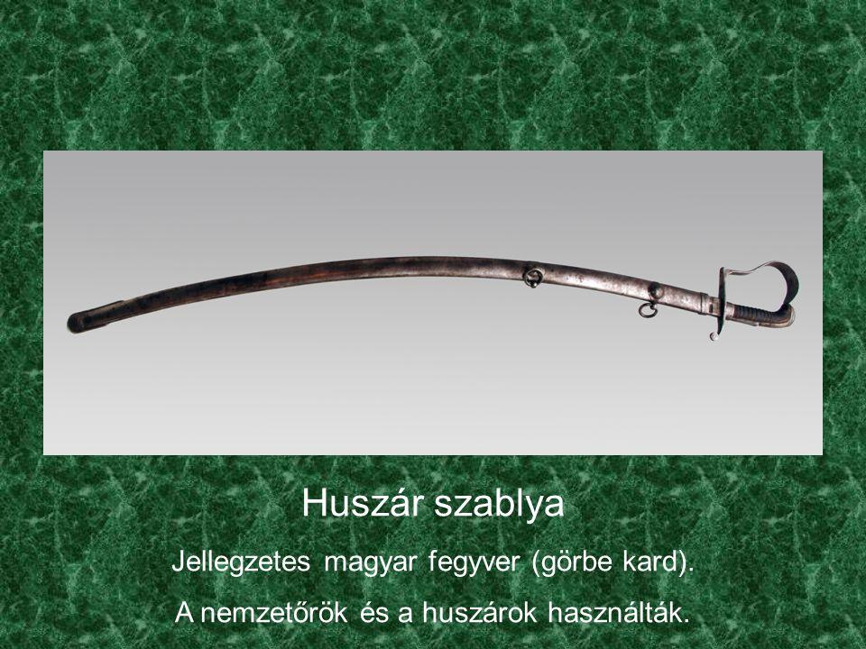 Huszár szablya Jellegzetes magyar fegyver (görbe kard). A nemzetőrök és a huszárok használták.