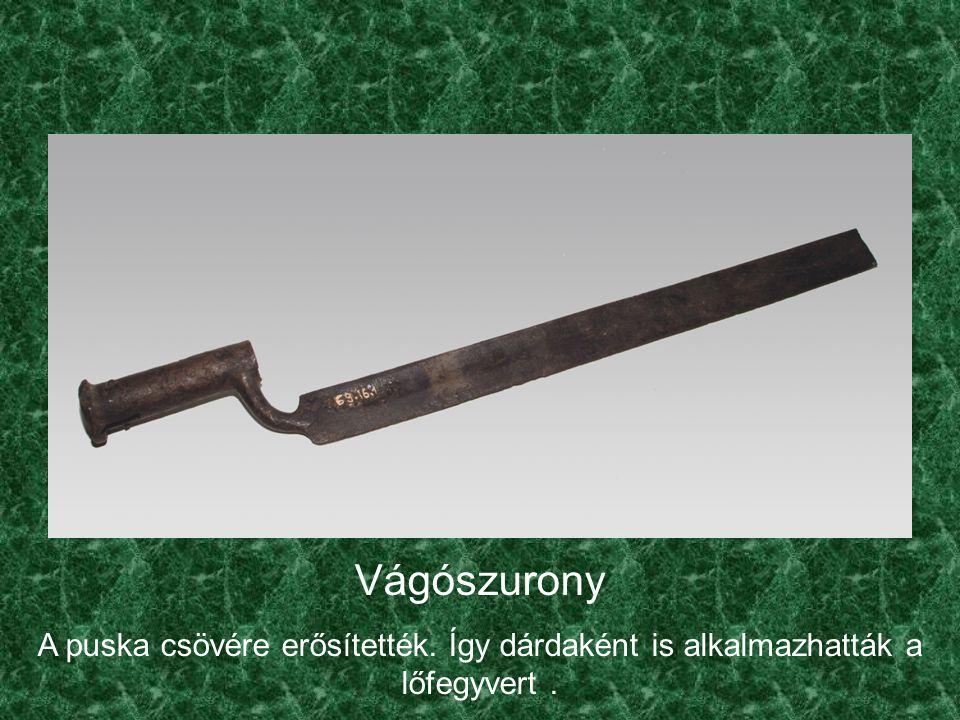 Vágószurony A puska csövére erősítették. Így dárdaként is alkalmazhatták a lőfegyvert.