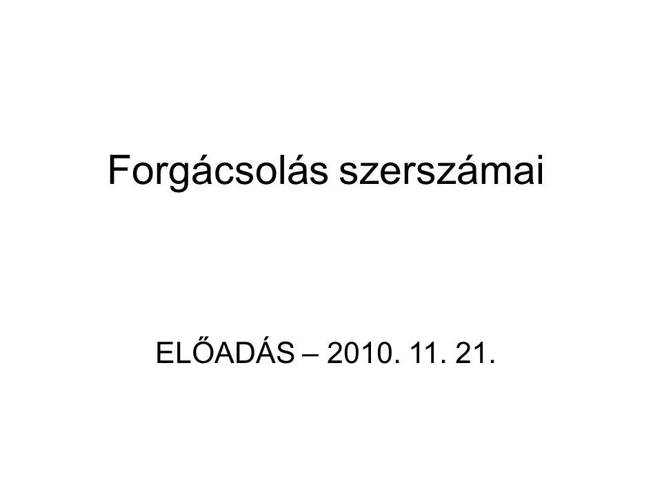 Forgácsolás szerszámai ELŐADÁS – 2010. 11. 21.