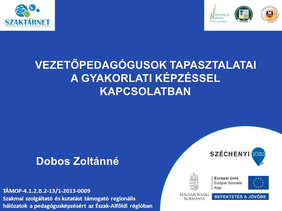 TÁMOP-4.1.2.B.2-13/1-2013-0009 Szakmai szolgáltató és kutatást támogató regionális hálózatok a pedagógusképzésért az Észak-Alföldi régióban Dobos Zoltánné VEZETŐPEDAGÓGUSOK TAPASZTALATAI A GYAKORLATI KÉPZÉSSEL KAPCSOLATBAN