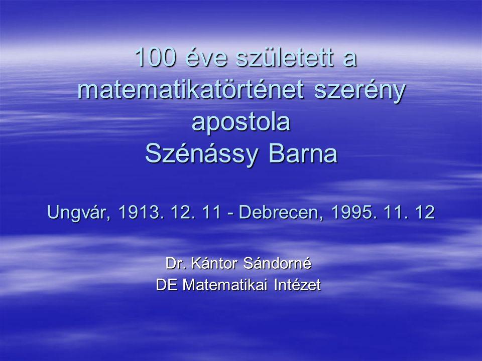 100 éve született a matematikatörténet szerény apostola Szénássy Barna Ungvár, 1913.