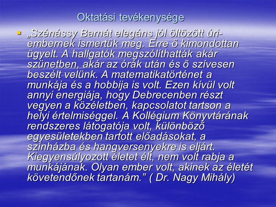 """Oktatási tevékenysége  """"Szénássy Barnát elegáns jól öltözött úri- embernek ismertük meg."""
