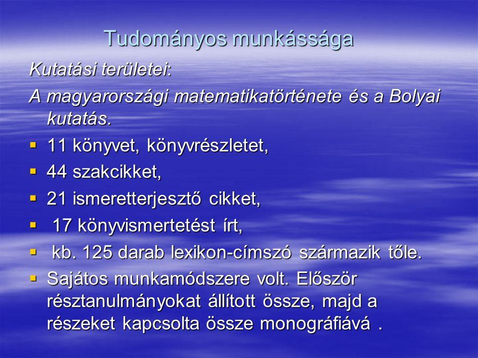 Tudományos munkássága Kutatási területei: A magyarországi matematikatörténete és a Bolyai kutatás.