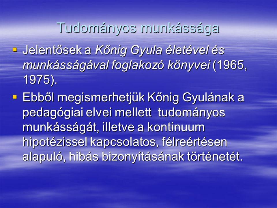 Tudományos munkássága  Jelentősek a Kőnig Gyula életével és munkásságával foglakozó könyvei (1965, 1975).