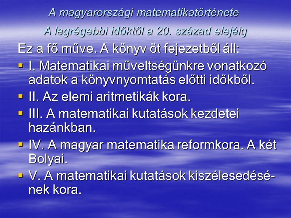 A magyarországi matematikatörténete A legrégebbi időktől a 20.